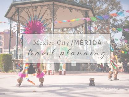 Mexico City + Mérida Travel Planning